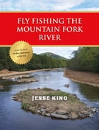 Fly Fishing the Mountain Fork River by Jesse King