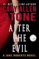 After the Evil: A Jake Roberts Novel (Book 1) by Cary Allen Stone