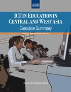ICT in Education in Central and West Asia: Executive Summary by Asian Development Bank