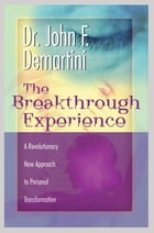 The Breakthrough Experience by John F. Demartini, Dr.