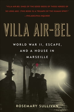 Book Villa Air-Bel: World War II, Escape, and a House in Marseille by Rosemary Sullivan