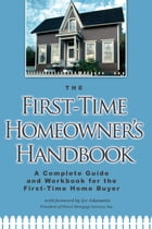 The First-Time Homeowner's Handbook: A Complete Guide and Workbook for the First-Time Home Buyer by Atlantic Publishing Group Atlantic Publishing Group