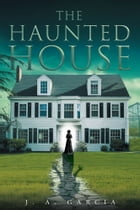 The Haunted House by J. A. Garcia