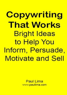Copywriting That Works:: Bright Ideas to Help You Inform, Persuade, Motivate and Sell!
