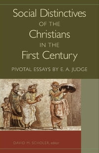Social Distinctives of the Christians in the First Century: Pivotal Essays by E. A. Judge