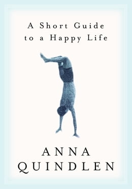 Book A Short Guide To A Happy Life by Anna Quindlen