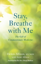 Stay, Breathe with Me: The Gift of Compassionate Medicine by Helen Allison