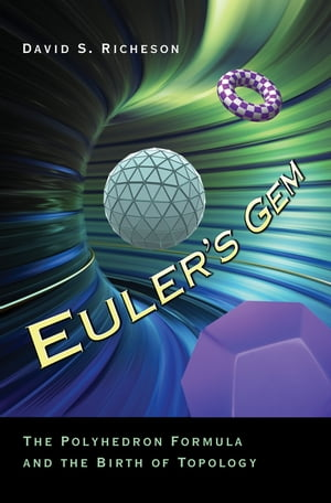 Euler's Gem The Polyhedron Formula and the Birth of Topology