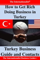 How to Get Rich Doing Business in Turkey: Turkey Business Guide and Contacts by Patrick W. Nee