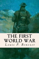The First World War by Louis P. Benezet