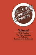 Perfumes, Cosmetics and Soaps: Volume I The Raw Materials of Perfumery by W. A. Poucher
