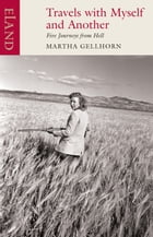 Travels with Myself and Another: Five Journeys from Hell by Martha Gellhorn