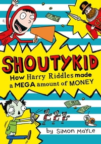 How Harry Riddles Made a Mega Amount of Money (Shoutykid, Book 5)
