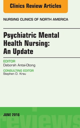 Book Psychiatric Mental Health Nursing, An Issue of Nursing Clinics of North America, by Deborah Antai-Otong