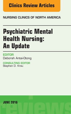 Psychiatric Mental Health Nursing,  An Issue of Nursing Clinics of North America,