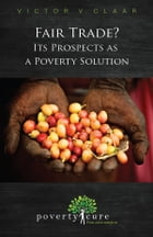 Fair Trade? Its Prospects as a Poverty Solution by Victor Claar