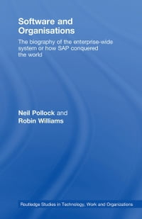 Software and Organizations: The Biography of the Enterprise-Wide System or How SAP Conquered the…
