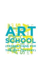 Art School: (Propositions for the 21st Century) by Steven Henry Madoff