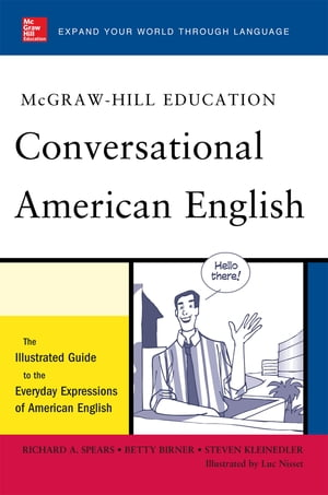McGraw-Hill's Conversational American English The Illustrated Guide to Everyday Expressions of American English