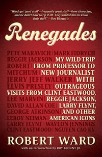 Renegades: My Wild Trip from Professor to New Journalist with Outrageous Visits from Clint Eastwood…