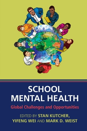 School Mental Health Global Challenges and Opportunities