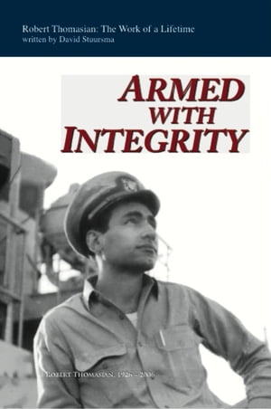 Armed with Integrity: Robert Thomasian: The Work of a Life Time