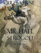 Michael Strogoff: Illustrated by Jules Verne