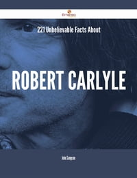 221 Unbelievable Facts About Robert Carlyle