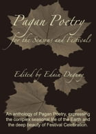 Pagan Poetry for the Seasons and the Festivals by Edain Duguay