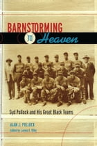 Barnstorming to Heaven: Syd Pollock and His Great Black Teams by Alan J. Pollock