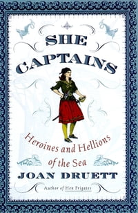 She Captains: Heroines and Hellions of the Sea