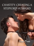 Chastity: Creating a Stepford Husband 080208c3-d70d-4600-9fd8-5afe9dad8040