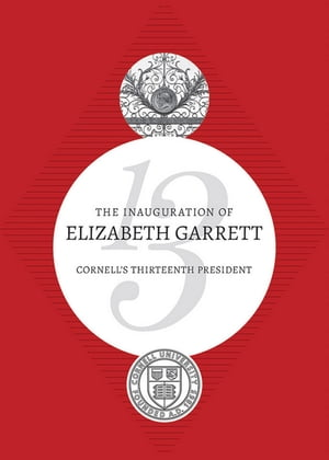 The Inauguration of Elizabeth Garrett: Cornell's Thirteenth President by Elizabeth Garrett