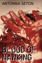 Blood of Nanking by Antonna Seton
