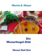 Die Mozartkugel-Diät: Mozart Ball Diet by Martin A. Mayer