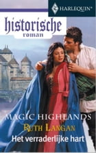 Het verraderlijke hart: magic highlands by Ruth Langan