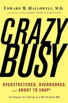 CrazyBusy: Overstretched, Overbooked, and About to Snap! Strategies for Handling Your Fast- Paced Life by Edward M. Hallowell, M.D.