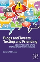 Blogs and Tweets, Texting and Friending: Social Media and Online Professionalism in Health Care by Sandra M. DeJong