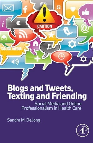 Blogs and Tweets,  Texting and Friending Social Media and Online Professionalism in Health Care