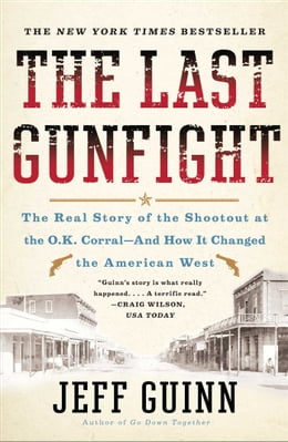 Book The Last Gunfight: The Real Story of the Shootout at the O.K. Corral-And How It Changed the… by Jeff Guinn