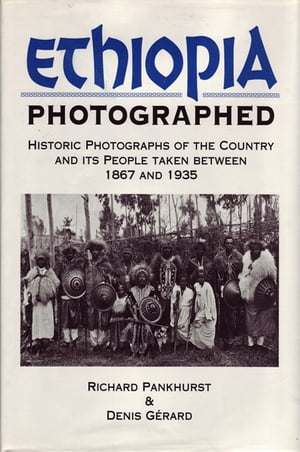 Ethiopia Photographed Historic Photographs of the Country and its People Taken Between 1867 and 1935