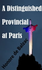 A Distinguished Provincial at Paris by Honore de Balzac