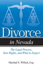Divorce in Nevada: The Legal Process, Your Rights, and What to Expect by Marshal S Willick, Esq