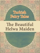 The Beautiful Helwa Maiden by Turkish Fairy Tales