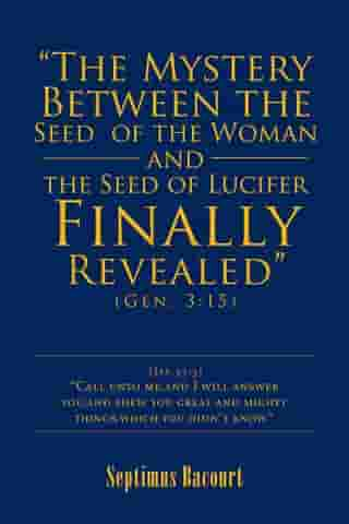 """The Mystery Between the Seed of the Woman and the Seed of Lucifer, Finally Revealed"": Gen. 3:15"