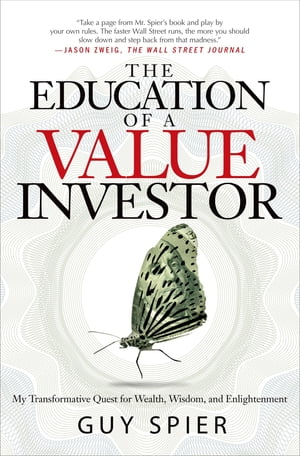 The Education of a Value Investor My Transformative Quest for Wealth,  Wisdom,  and Enlightenment