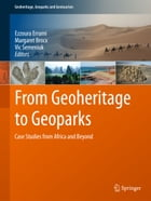 From Geoheritage to Geoparks: Case Studies from Africa and Beyond by Ezzoura Errami