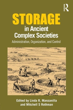 Storage in Ancient Complex Societies Administration,  Organization,  and Control