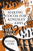 Making Cocoa for Kingsley Amis by Wendy Cope