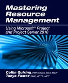 Mastering Resource Management Using Microsoft Project and Project Server 2010 by Collin Quiring